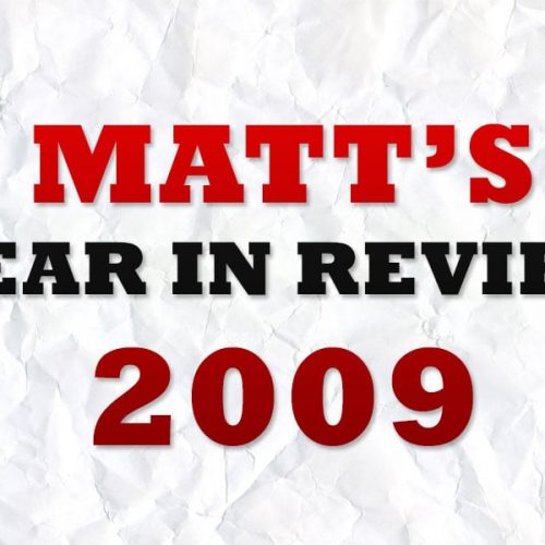 Matt's Year in Review 2009