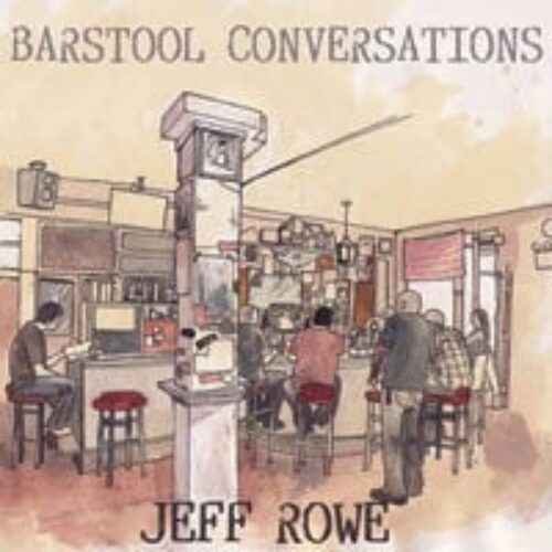 Jeff Rowe Barstool Conversations Cd Review