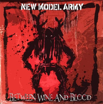 New Model Army- Between Wine and Blood