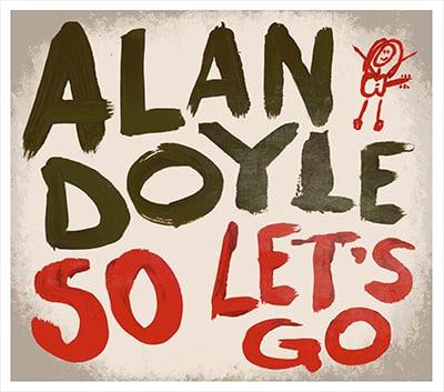 Alan Doyle - So Lets Go Album Review