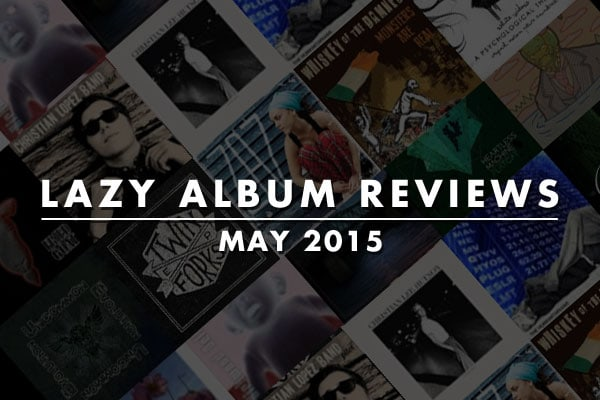 Lazy Album Reviews: May 2015