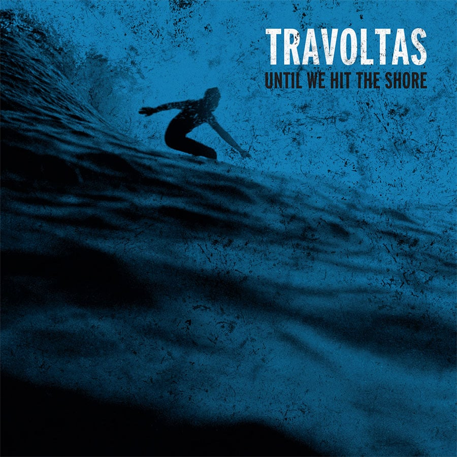 Travoltas - Until We Hit the Shore