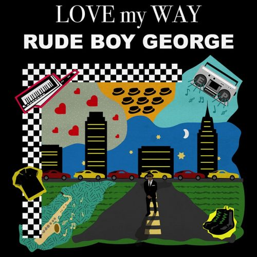 Rude Boy George - Love My Way