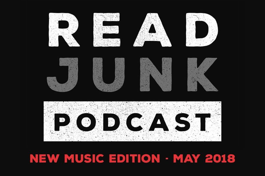 ReadJunk Podcast: Episode 2 - New Music Edition Part 2 (May 2018)