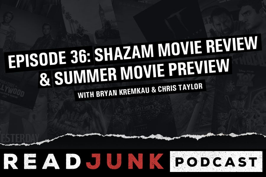 ReadJunk Podcast: Episode 36 - Shazam Movie Review & Summer Movie Preview
