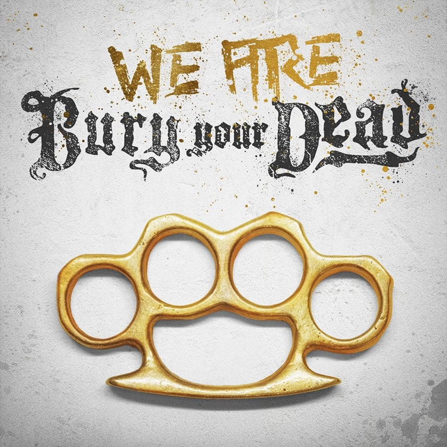 Bury Your Dead 'We Are Bury Your Dead'