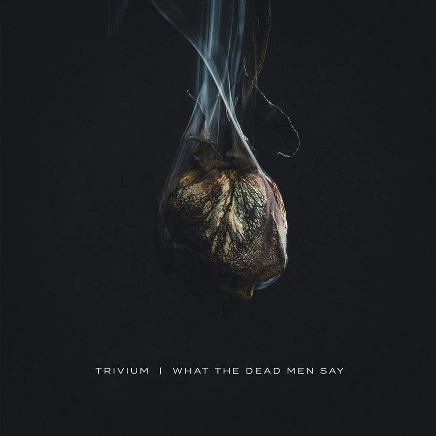 "Trivium - ""What The Dead Men Say"""