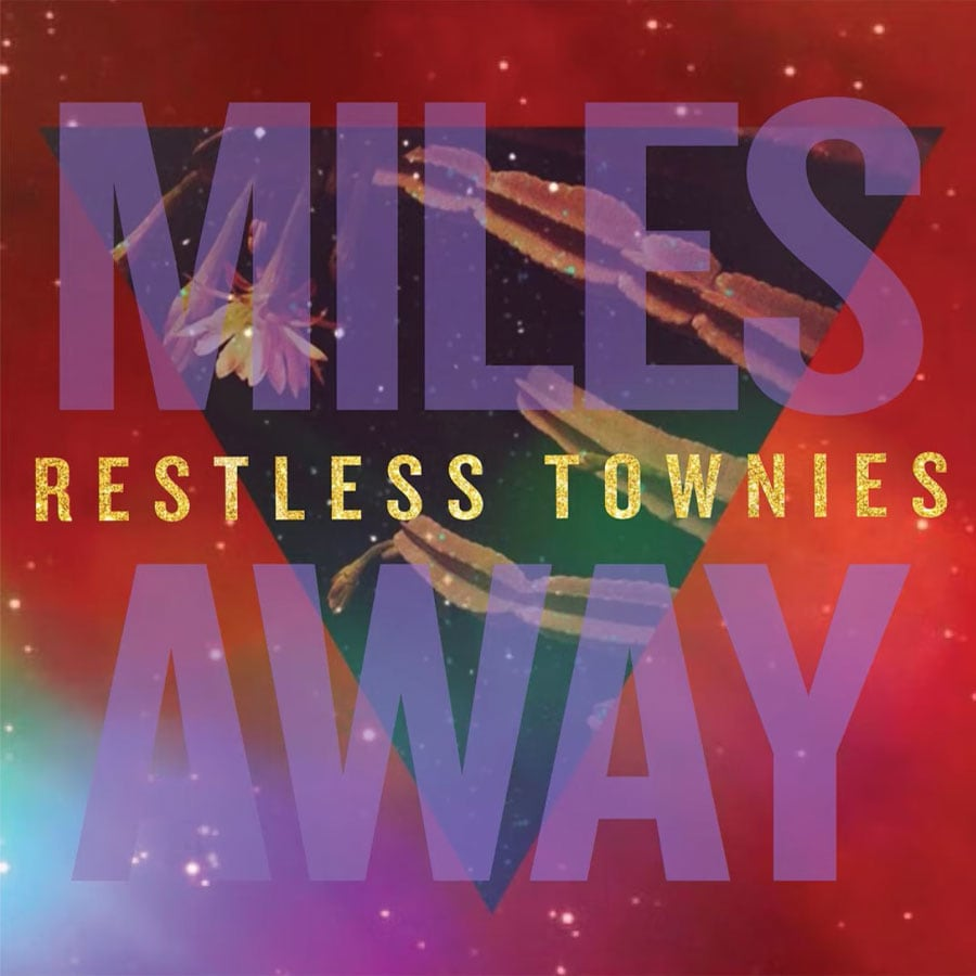 "Restless Townies - ""Miles Away"""