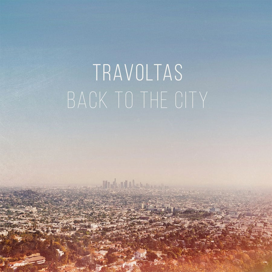 """Travoltas - """"Back To The City"""""""