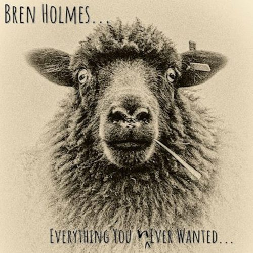 """Bren Holmes - """"Everything You Never Wanted"""""""