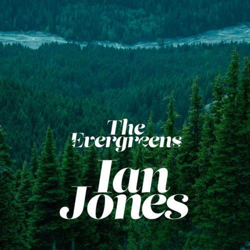 "Ian Jones - ""The Evergreens"""
